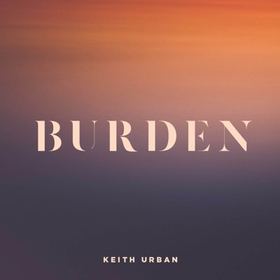 Burden - Single - Keith Urban