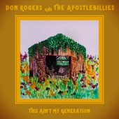 Don Rogers & the Apostlebillies - This Ain't My Generation
