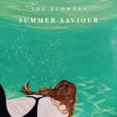 The Flowers - Summer Saviour