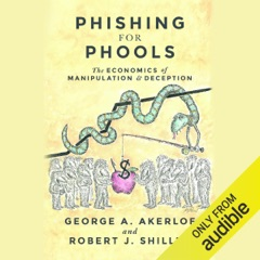 Phishing for Phools: The Economics of Manipulation and Deception (Unabridged)