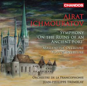 Orchestre de la Francophonie & Jean-Philippe Tremblay - Airat Ichmouratov: Orchestral Works