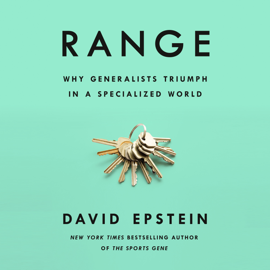 Range: Why Generalists Triumph in a Specialized World (Unabridged) - David Epstein MP3 Download