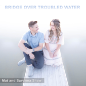 Bridge Over Troubled Water - Mat and Savanna Shaw