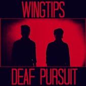 WINGTIPS - Deaf Pursuit