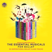 The Essential Musicals for Ballet: 36 Inspirational Ballet Class Tracks - David Plumpton - David Plumpton