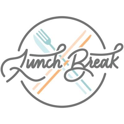 Lunch Break! Podcast