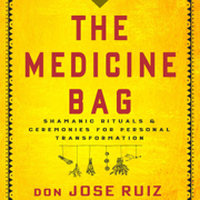 The Medicine Bag: Shamanic Rituals & Ceremonies for Personal Transformation (Unabridged)