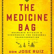 The Medicine Bag: Shamanic Rituals & Ceremonies for Personal Transformation (Unabridged)