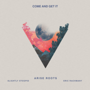 Come and Get It (feat. Slightly Stoopid & Eric Rachmany) - Arise Roots - Arise Roots