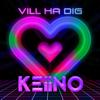 Keiino - Vill ha dig artwork