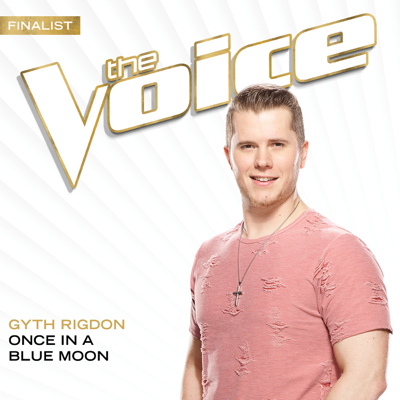 Once In A Blue Moon (The Voice Performance) - Gyth Rigdon song