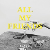 Trace - All My Friends