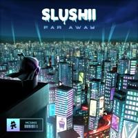 Far Away - SLUSHII