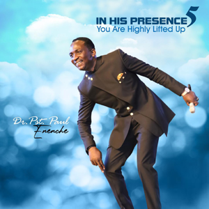 Dr Pastor Paul Enenche - In His Presence 5 - You Are Highly Lifted Up