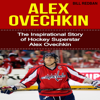 Bill Redban - Alex Ovechkin: The Inspirational Story of Hockey Superstar Alex Ovechkin (Unabridged) artwork
