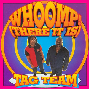 Tag Team - Whoomp! There It Is