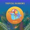 Tropical Rainbows Single