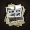 Damn I Need a Dirt Road (feat. Jon Langston) - Muscadine Bloodline