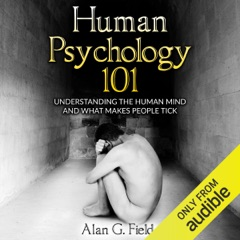 Human Psychology 101: Understanding the Human Mind and What Makes People Tick (Unabridged)