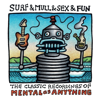 Mental As Anything - Surf & Mull & Sex & Fun: The Classic Recordings of Mental As Anything