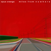 Opus Orange - Miles from Nowhere