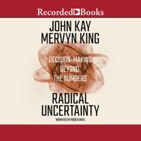 Mervyn King & John Kay - Radical Uncertainty: Decision-Making Beyond the Numbers artwork