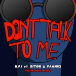 songs like Don't Talk To Me (feat. Riton & FAANGS)