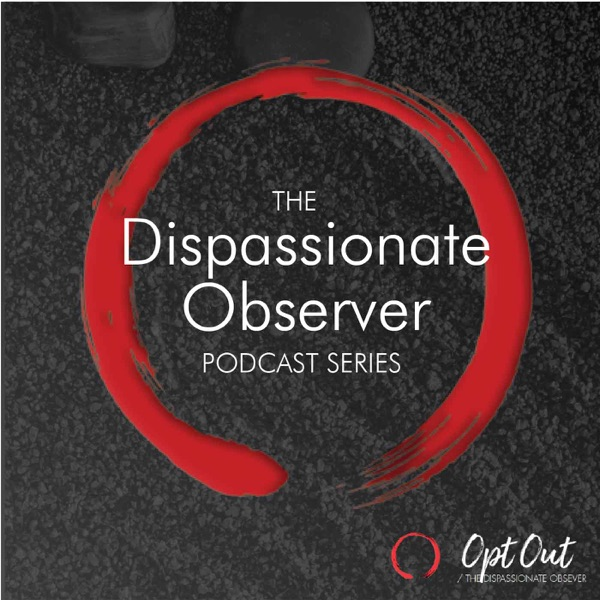 The Dispassionate Observer Podcast Series