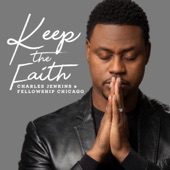 Charles Jenkins & Fellowship Chicago - Keep The Faith