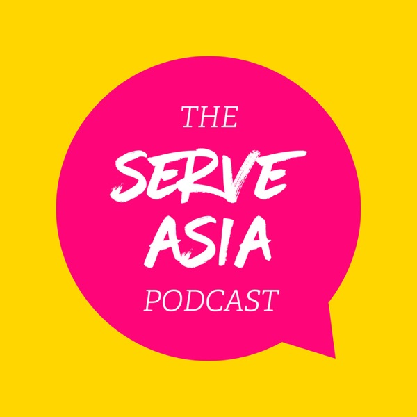The Serve Asia Podcast