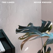 TWO LANES - Never Enough