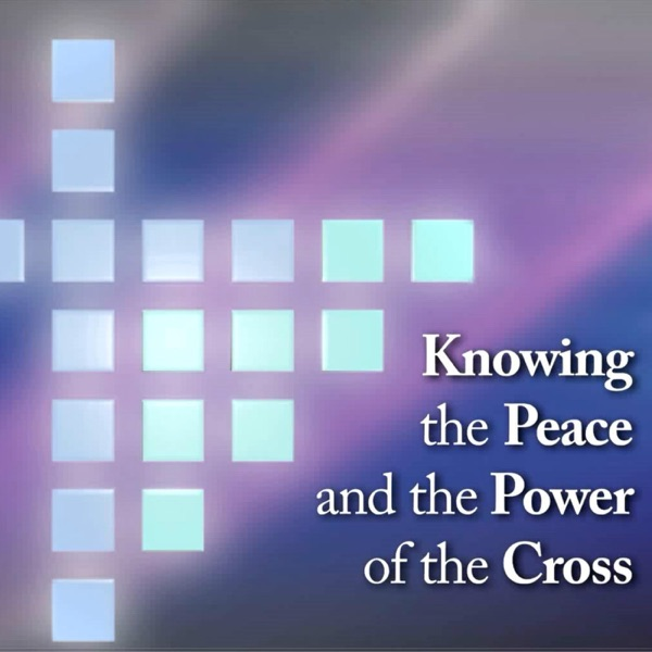 Knowing the Peace and the Power of the Cross