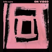 On Video - Bête Noire