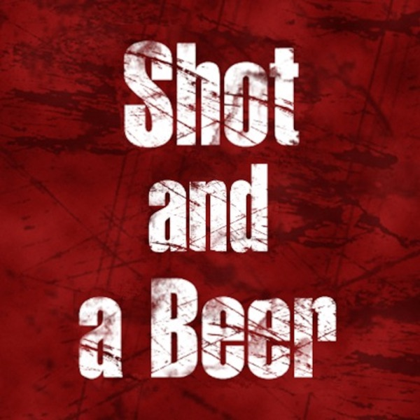 Shot and a Beer's Podcast