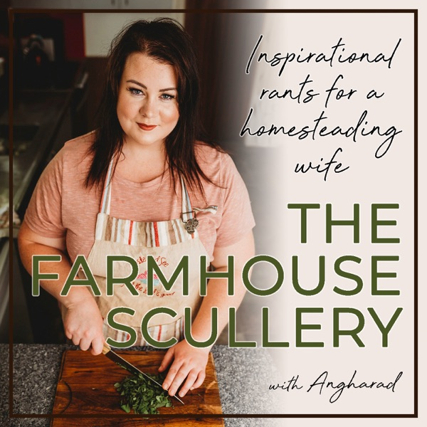 The Farmhouse Scullery; Inspirational Rants for a Homesteading Wife