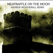 Meatraffle - Meatraffle On The Moon (Andrew Weatherall Remix)