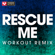Rescue Me (Extended Workout Remix) - Power Music Workout