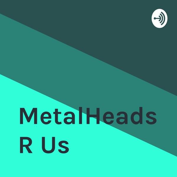 MetalHeads R Us
