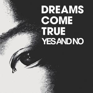 DREAMS COME TRUE - YES AND NO