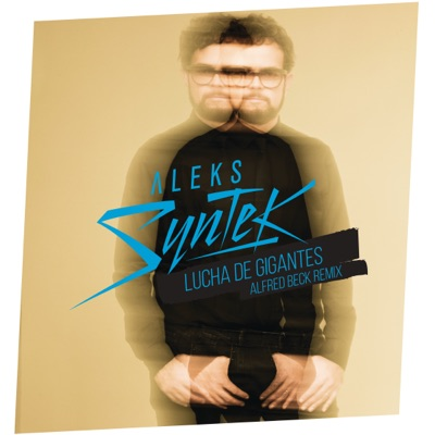 Lucha de Gigantes (Aleks Syntek / Alfred Beck Remix) - Single - Aleks Syntek