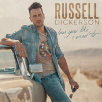 Love You Like I Used To-Russell Dickerson