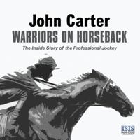 John Carter - Warriors on Horseback: The Inside Story of the Professional Jockey artwork