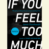 Jamie Tworkowski - If You Feel Too Much: Thoughts on Things Found and Lost and Hoped For (Unabridged) artwork