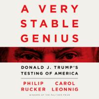 A Very Stable Genius: Donald J. Trump's Testing of America (Unabridged)