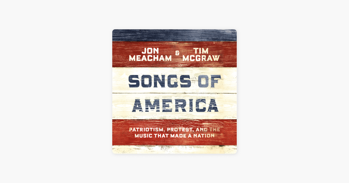 Songs of America: Patriotism, Protest, and the Music That Made a Nation (Unabridged) - Jon Meacham & Tim McGraw