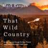 Mark Kenyon - That Wild Country: An Epic Journey Through the Past, Present, and Future of America's Public Lands (Unabridged)  artwork