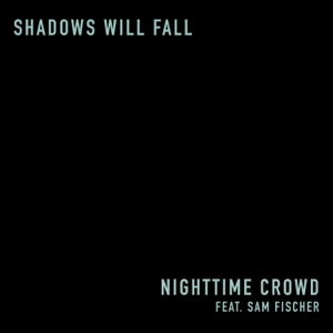 Nighttime Crowd - Shadows Will Fall feat. Sam Fischer