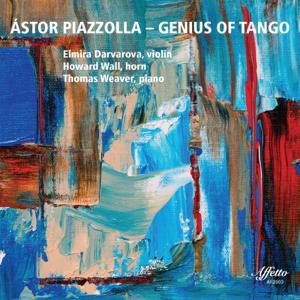 Elmira Darvarova, Howard Wall & Thomas Weaver - Astor Piazzolla: Genius of Tango