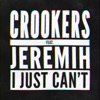 I Just Can't (feat. Jeremih) [Remixes, Vol. 1] - EP, Crookers