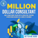 Better Me Audio - Million Dollar Consultant: How to Make Money Online with a Consulting, Coaching or Mentoring Business as a Complete Beginner (Unabridged)